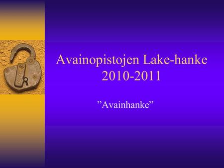 "Avainopistojen Lake-hanke 2010-2011 ""Avainhanke""."