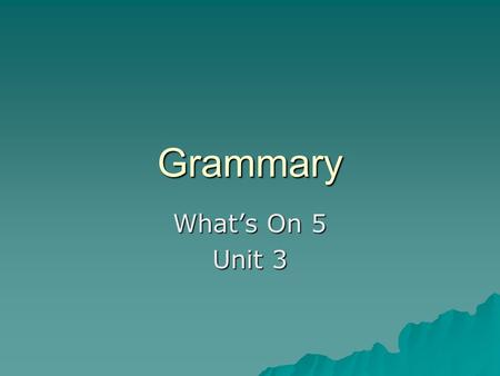 Grammary What's On 5 Unit 3.