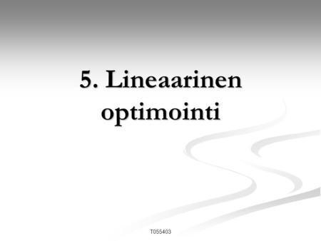 5. Lineaarinen optimointi