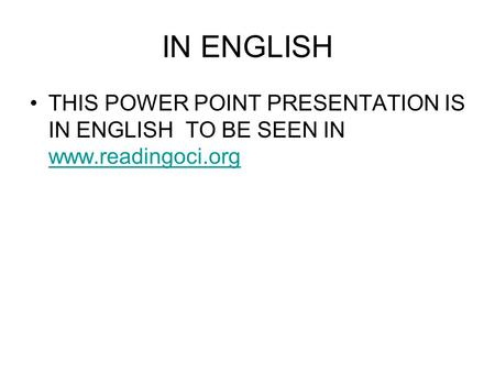 IN ENGLISH THIS POWER POINT PRESENTATION IS IN ENGLISH TO BE SEEN IN www.readingoci.org.