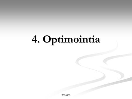 4. Optimointia T055403.