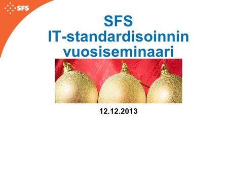 SFS IT-standardisoinnin vuosiseminaari 12.12.2013.