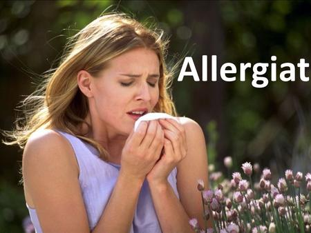 Allergiat.