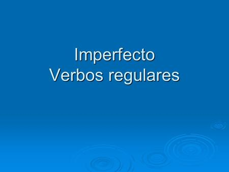 Imperfecto Verbos regulares