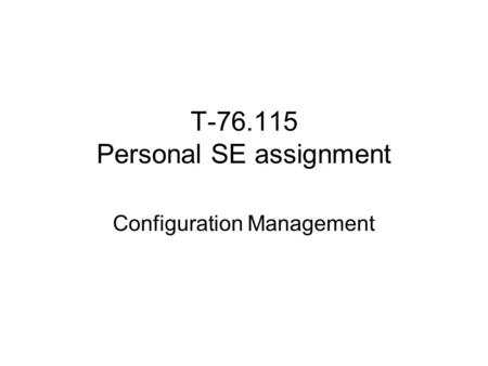 T-76.115 Personal SE assignment Configuration Management.