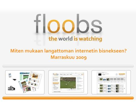 The World is Watching17.06.2015 1 of 13 Miten mukaan langattoman internetin bisnekseen? Marraskuu 2009.