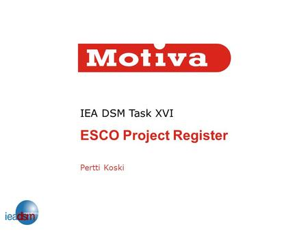 IEA DSM Task XVI ESCO Project Register Pertti Koski.