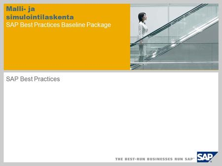Malli- ja simulointilaskenta SAP Best Practices Baseline Package SAP Best Practices.