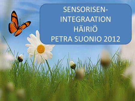 SENSORISEN- INTEGRAATION HÄIRIÖ PETRA SUONIO 2012.