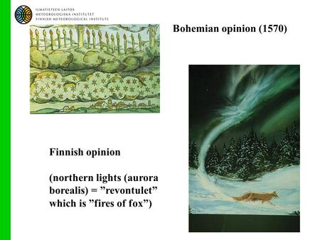 "Bohemian opinion (1570) Finnish opinion (northern lights (aurora borealis) = ""revontulet"" which is ""fires of fox"")"
