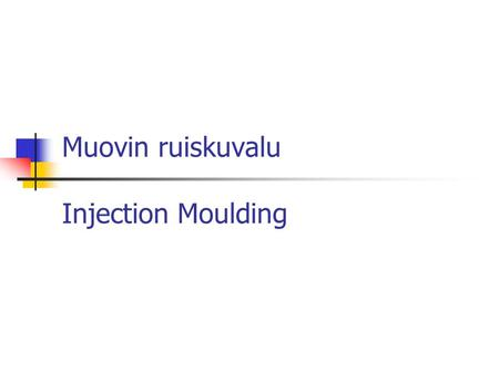 Muovin ruiskuvalu Injection Moulding