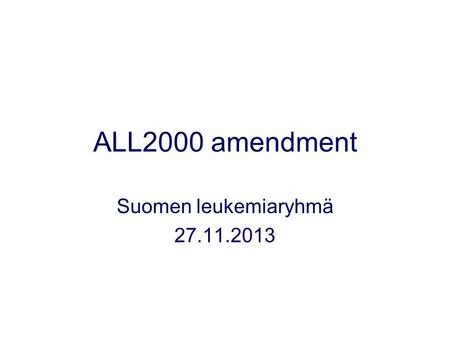 ALL2000 amendment Suomen leukemiaryhmä 27.11.2013.