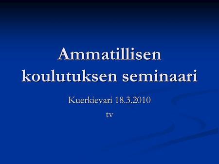 Ammatillisen koulutuksen seminaari Kuerkievari tv. Tulevaisuuden  työelämäyhteistyö Nuoret ja muuttuva ... 2791e97bb4