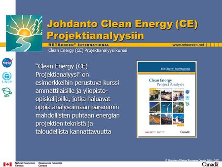 "Johdanto Clean Energy (CE) Projektianalyysiin © Minister of Natural Resources Canada 2001 – 2005. ""Clean Energy (CE) Projektianalyysi"" on esimerkkeihin."