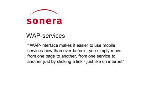 "WAP-services "" WAP-interface makes it easier to use mobile services now than ever before - you simply move from one page to another, from one service to."
