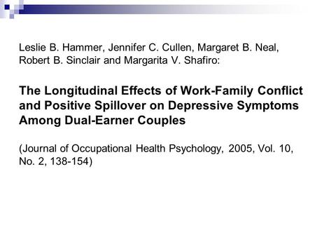 Leslie B. Hammer, Jennifer C. Cullen, Margaret B. Neal, Robert B. Sinclair and Margarita V. Shafiro: The Longitudinal Effects of Work-Family Conflict and.