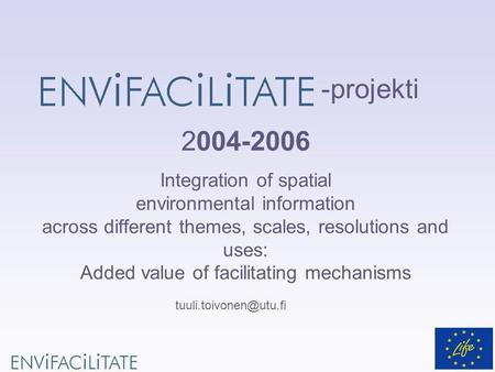 Integration of spatial environmental information across different themes, scales, resolutions and uses: Added value of facilitating mechanisms -projekti.