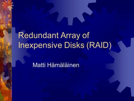 Redundant Array of Inexpensive Disks (RAID) Matti Hämäläinen.