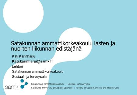 Satakunnan ammattikorkeakoulu | Sosiaali- ja terveysala Satakunta University of Applied Sciences | Faculty of Social Services and Health Care Satakunnan.