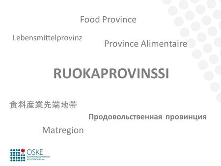 RUOKAPROVINSSI Food Province Province Alimentaire Matregion 食料産業先端地帯 Lebensmittelprovinz Продовольственная провинция.