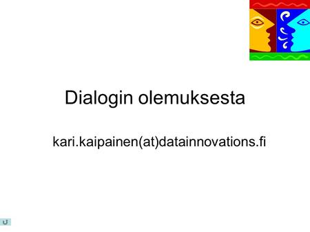 Dialogin olemuksesta kari.kaipainen(at)datainnovations.fi.