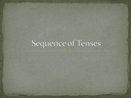 Sequence of Tenses.