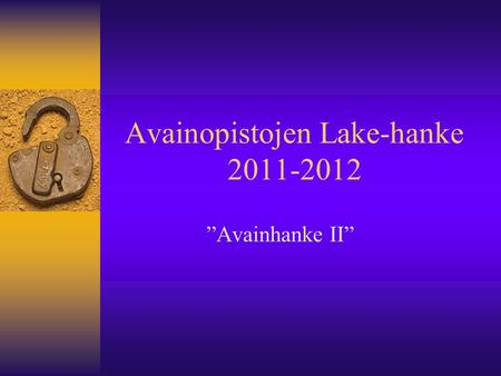 "Avainopistojen Lake-hanke 2011-2012 ""Avainhanke II"""