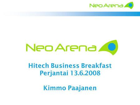 Hitech Business Breakfast Perjantai 13.6.2008 Kimmo Paajanen.