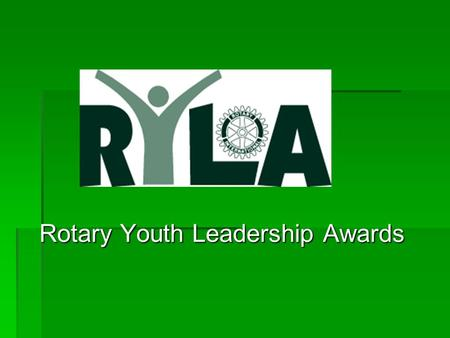 Rotary Youth Leadership Awards Rotary Youth Leadership Awards.
