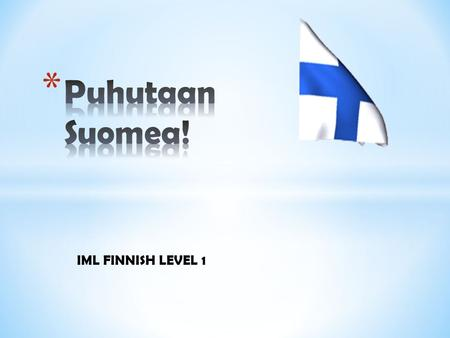 IML FINNISH LEVEL 1. * Steve is staying with friends in Joensuu. He has been invited to Pekka and Leena's summerhouse. Steve and Pekka are making arrangements.
