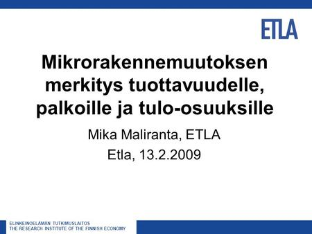 ELINKEINOELÄMÄN TUTKIMUSLAITOS THE RESEARCH INSTITUTE OF THE FINNISH ECONOMY Mikrorakennemuutoksen merkitys tuottavuudelle, palkoille ja tulo-osuuksille.