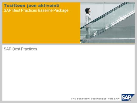 Tositteen jaon aktivointi SAP Best Practices Baseline Package SAP Best Practices.