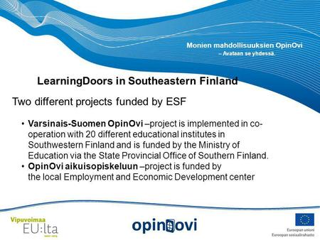 Monien mahdollisuuksien OpinOvi – Avataan se yhdessä. Two different projects funded by ESF Varsinais-Suomen OpinOvi –project is implemented in co- operation.