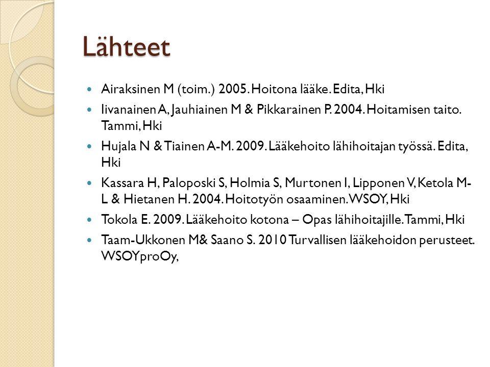Lähteet Airaksinen M (toim.) 2005. Hoitona lääke. Edita, Hki