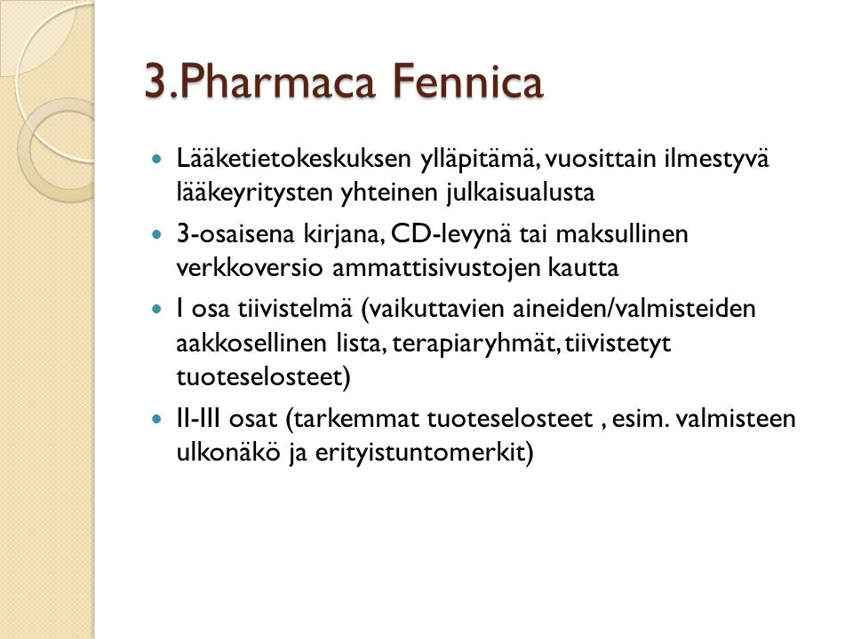 3.Pharmaca Fennica Lääketietokeskuksen ylläpitämä, vuosittain ilmestyvä lääkeyritysten yhteinen julkaisualusta.
