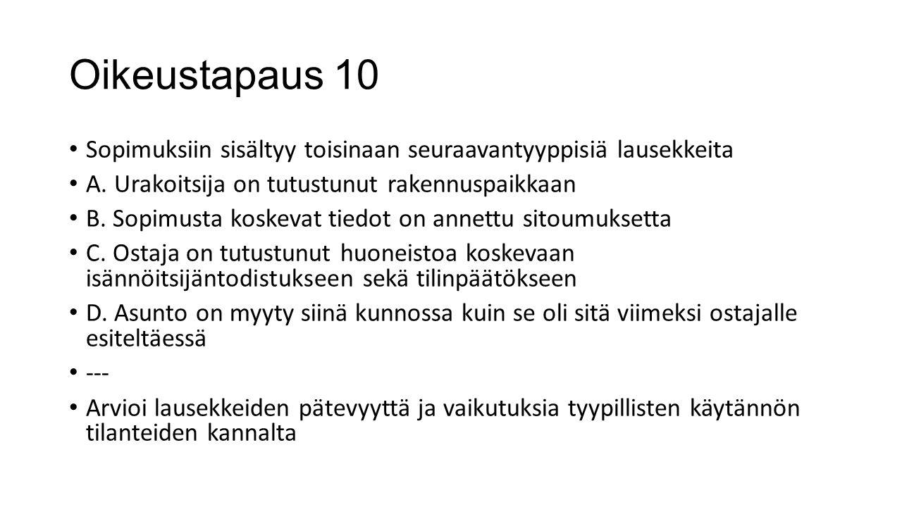 Oikeustapaus 10 Sopimuksiin sisältyy toisinaan seuraavantyyppisiä lausekkeita. A. Urakoitsija on tutustunut rakennuspaikkaan.