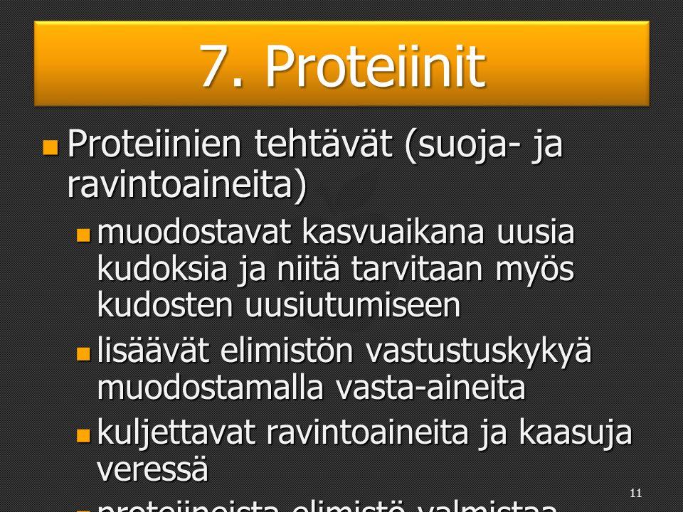 7. Proteiinit Ylimääräiset proteiinit varastoituvat elimistöön rasvana