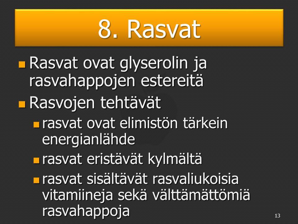 8. Rasvat Rasvat jaetaan juokseviin ja koviin rasvoihin