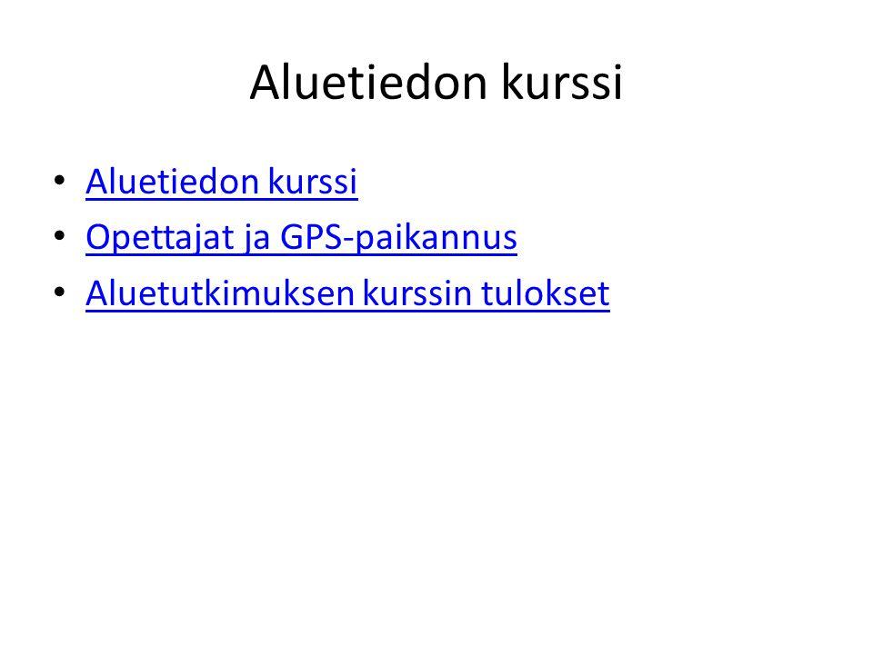 Aluetiedon kurssi Aluetiedon kurssi Opettajat ja GPS-paikannus