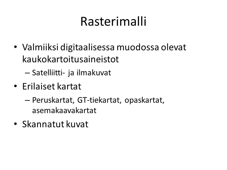 Rasterimalli Valmiiksi digitaalisessa muodossa olevat kaukokartoitusaineistot. Satelliitti- ja ilmakuvat.