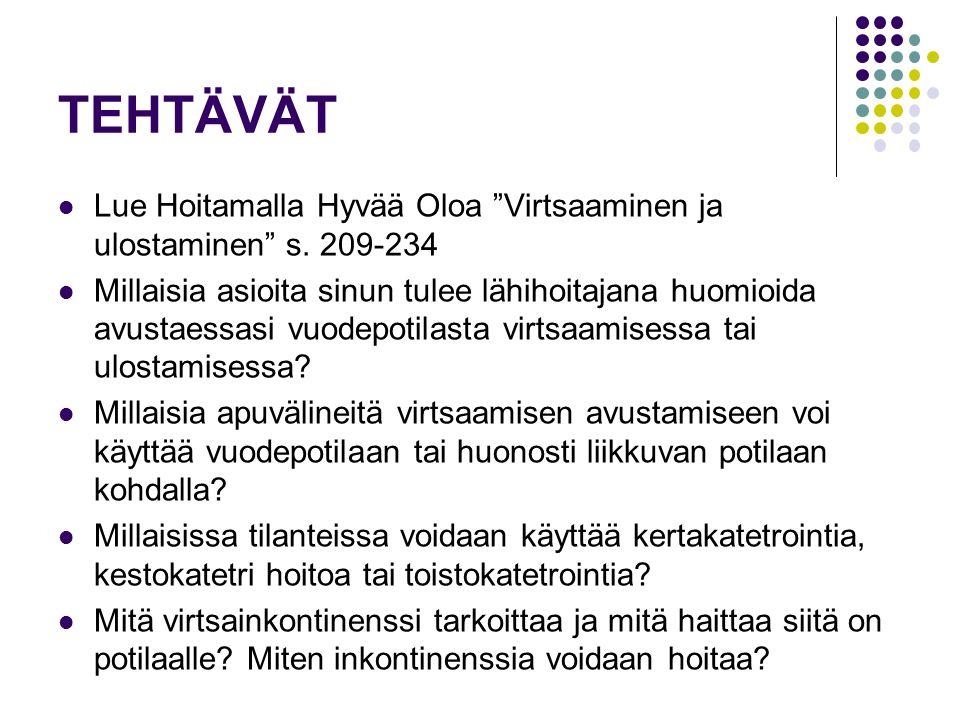 TEHTÄVÄT Lue Hoitamalla Hyvää Oloa Virtsaaminen ja ulostaminen s. 209-234.