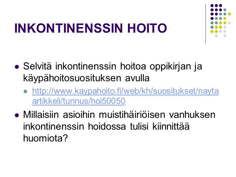 INKONTINENSSIN HOITO Selvitä inkontinenssin hoitoa oppikirjan ja käypähoitosuosituksen avulla.