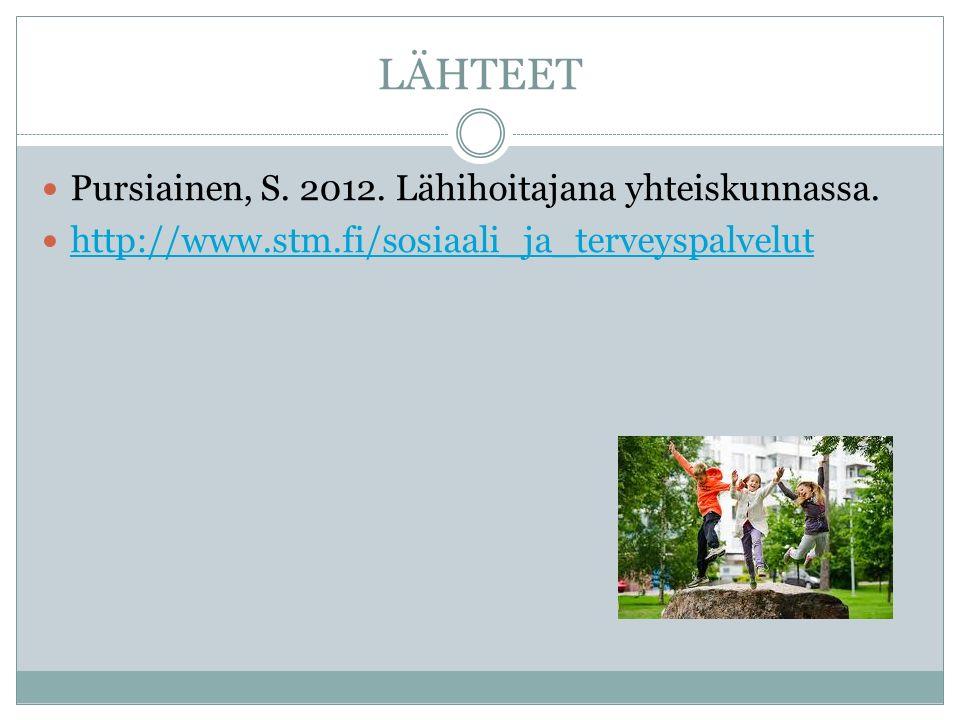 LÄHTEET Pursiainen, S. 2012. Lähihoitajana yhteiskunnassa.