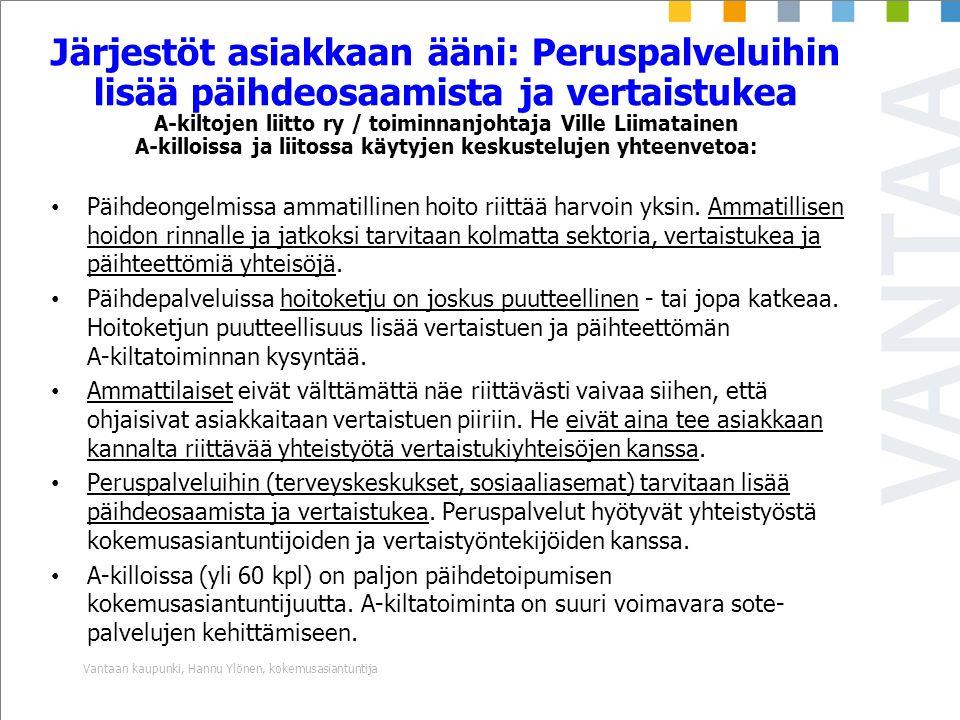 Järjestöt asiakkaan ääni: Peruspalveluihin lisää päihdeosaamista ja vertaistukea A-kiltojen liitto ry / toiminnanjohtaja Ville Liimatainen A-killoissa ja liitossa käytyjen keskustelujen yhteenvetoa: