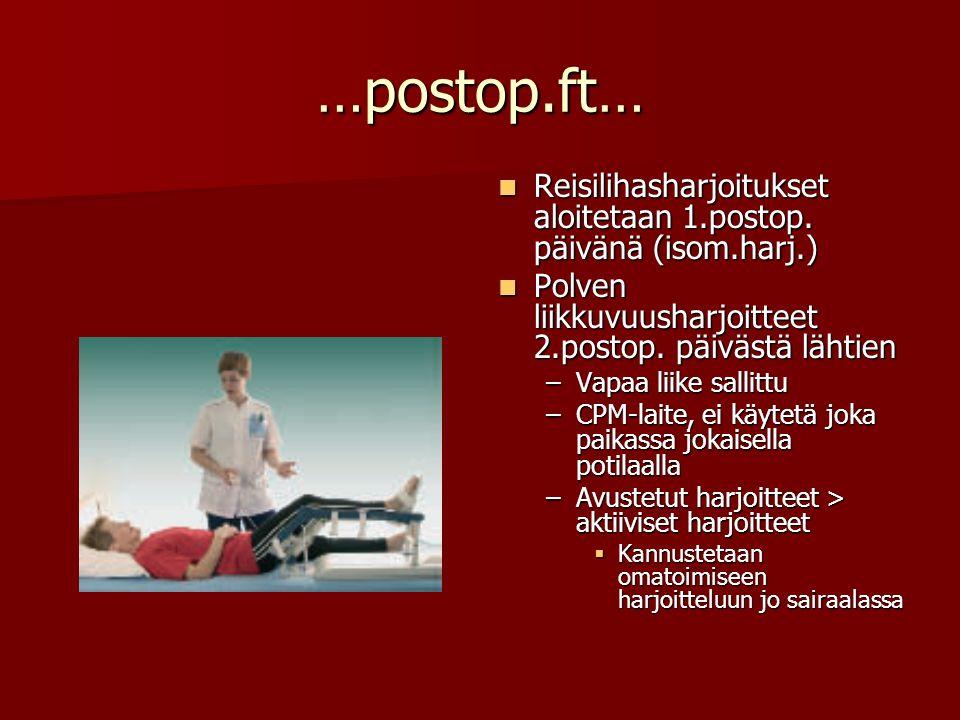 …postop.ft… Reisilihasharjoitukset aloitetaan 1.postop. päivänä (isom.harj.) Polven liikkuvuusharjoitteet 2.postop. päivästä lähtien.