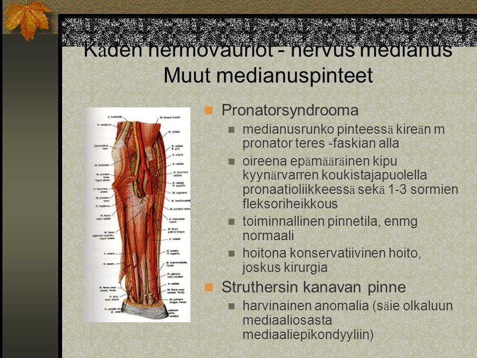 Käden hermovauriot - nervus medianus Muut medianuspinteet