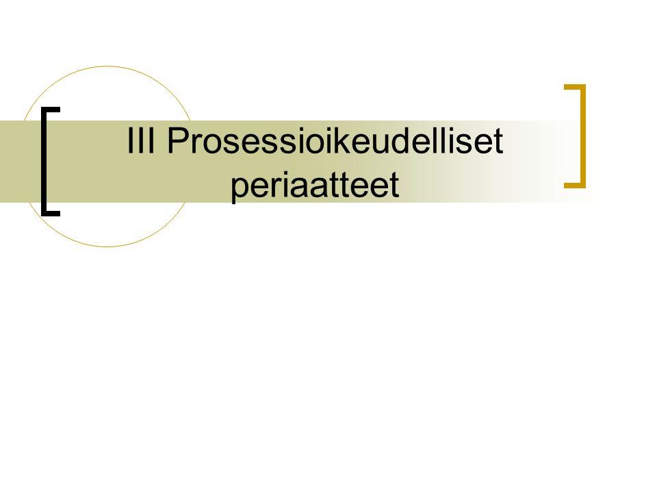 III Prosessioikeudelliset periaatteet