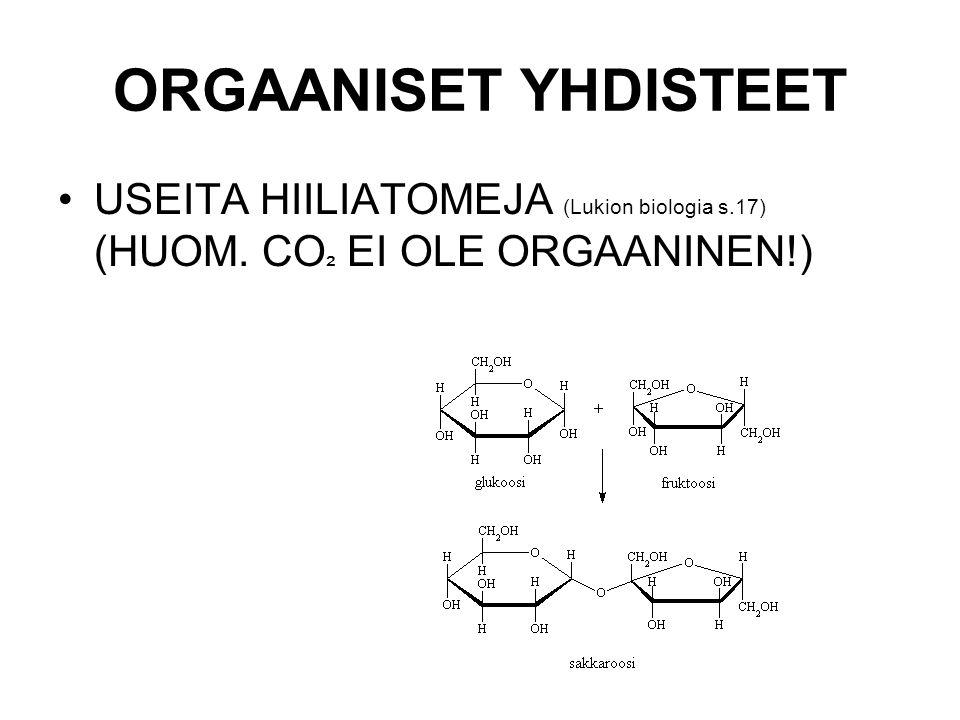 ORGAANISET YHDISTEET USEITA HIILIATOMEJA (Lukion biologia s.17) (HUOM. CO² EI OLE ORGAANINEN!)