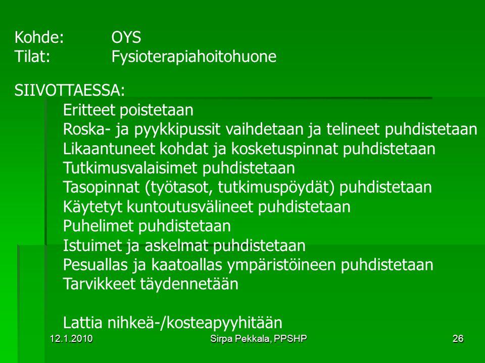 Tilat: Fysioterapiahoitohuone SIIVOTTAESSA: Eritteet poistetaan