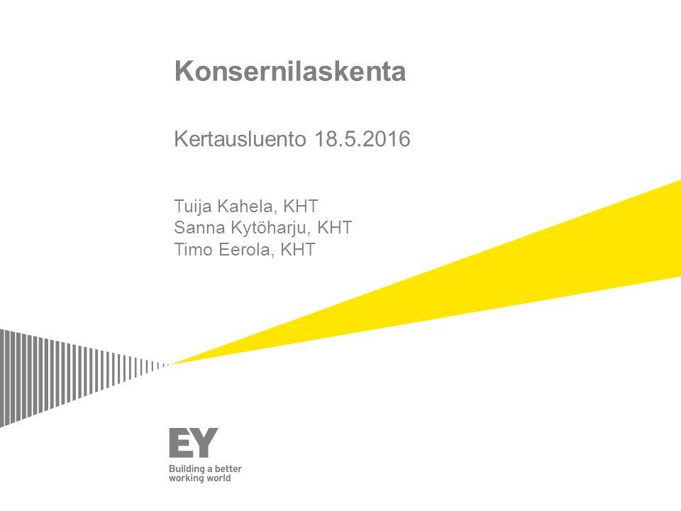 Konsernilaskenta Kertausluento 18.5.2016 Tuija Kahela, KHT